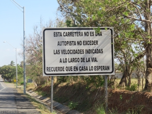 The road is not a highway. Do not exceed the indicated speeds along the way. Remember who waits for you at home. (these signs can also be seen all over Panama, and I like the last line)